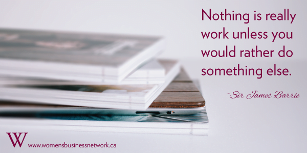 """Nothing is really work unless you would rather do something else."" ~Sir James Barrie"