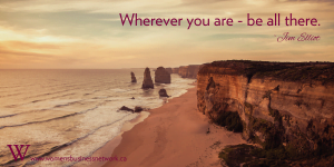 """Wherever you are - be all there."" ~Jim Elliot"