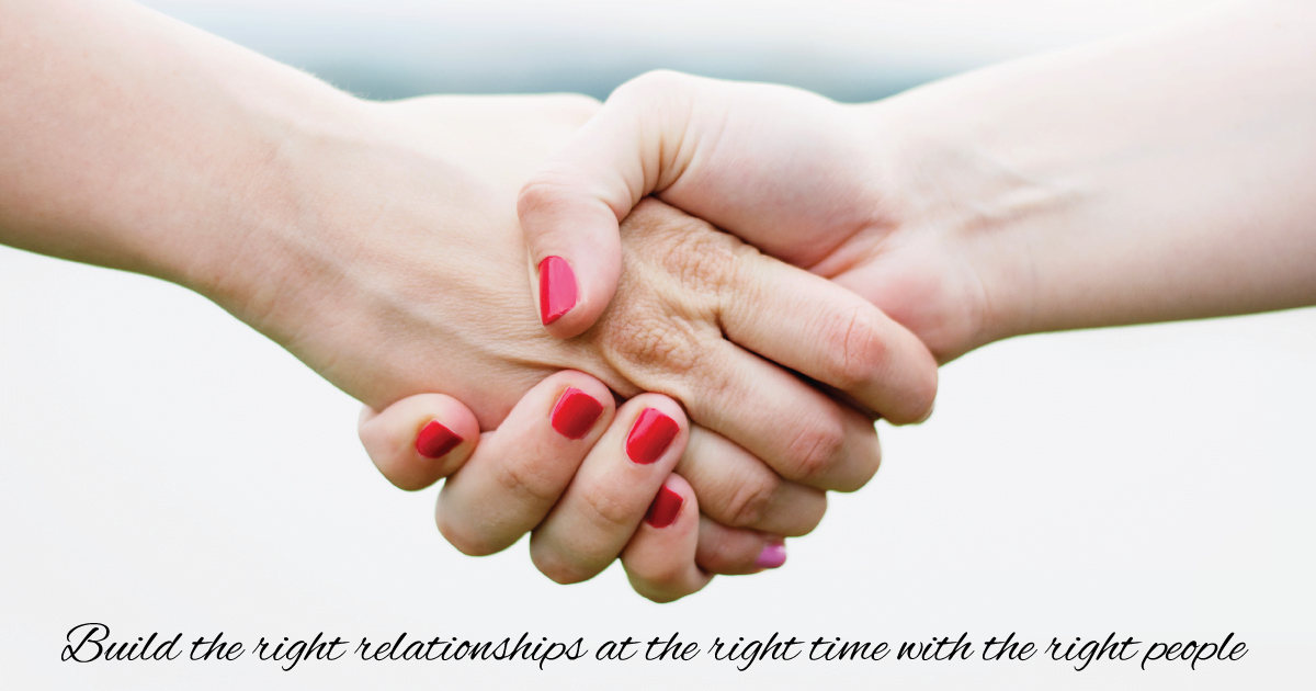 Build the right relationships with the right people at the right time